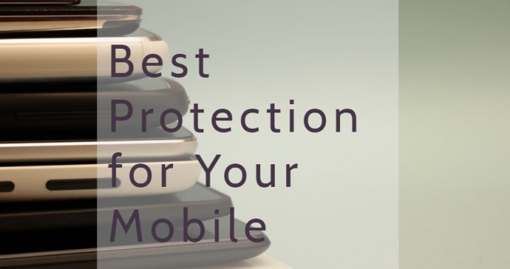 Best Phone Protection for Your Mobile
