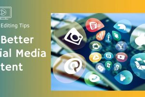 4 Video Editing Tips for Better Social Media Content